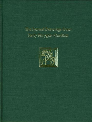 Incised Drawings from Early Phrygian Gordion: Gordion Special Studies IV (Hardback)