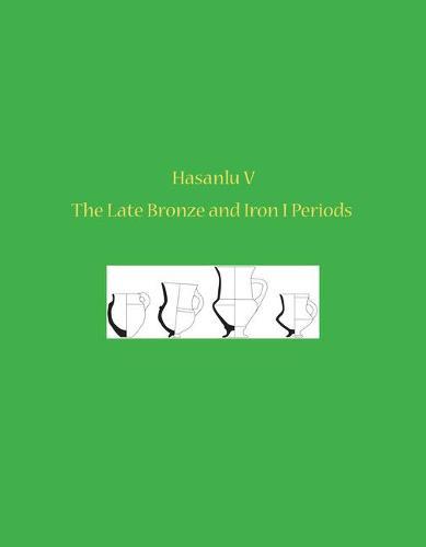 Hasanlu V: The Late Bronze and Iron I Periods (Hardback)
