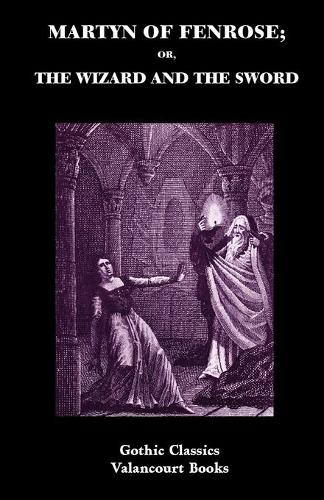 Martyn of Fenrose; Or, the Wizard and the Sword - Gothic Classics (Paperback)