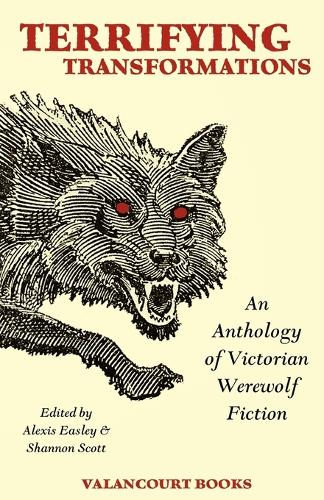 Terrifying Transformations: An Anthology of Victorian Werewolf Fiction, 1838-1896 (Paperback)