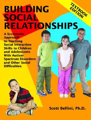 Building Social Relationships: A Systematic Approach to Teaching Social Interaction Skills to Children and Adolescents with Autism and other Social Difficulties: Textbook Edition (Paperback)