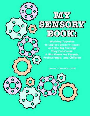 My Sensory Book: Working Together to Explore Sensory Issues and the Big Feelings They Can Cause - A Workbook for Parents, Professionals, and Children (Paperback)