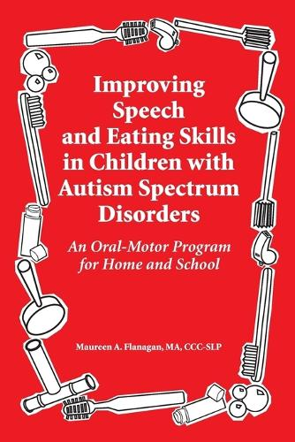Improved Speech and Eating Skills in Children with Autism Spectrum Disorders: An Oral-Motor Program for Home and School (Paperback)