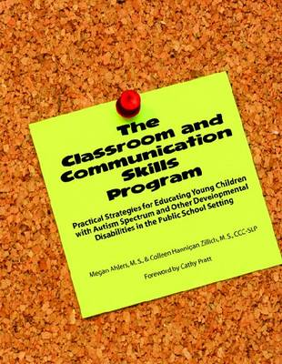 The Classroom and Communication Skills Program: Practical Strategies for Educating Young Children with Autism Spectrum and Other Developmental Disabilities in the Public School Setting (Paperback)