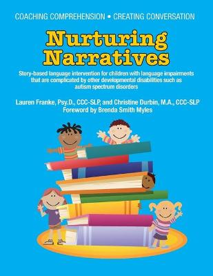 Coaching Comprehension - Creating Conversation: Nurturing Narratives - Story-Based Language Intervention for Children with Language Impairments that are Complicated by Other Developmental Disabilities Such as Autism Spectrum Disorders (Paperback)
