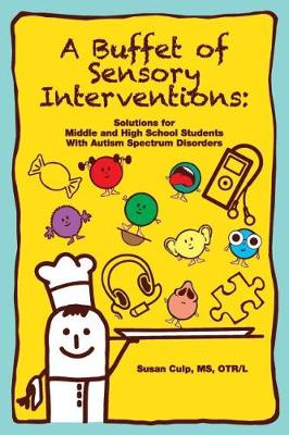 A Buffet of Sensory Interventions: Solutions for Middle and High School Students with Autism Spectrum Disorders (Paperback)