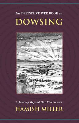 The Definitive Wee Book on Dowsing: A Journey Beyond Our Five Senses (Paperback)