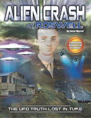 Alien Crash at Roswell: The UFO Truth Lost in Time (Paperback)