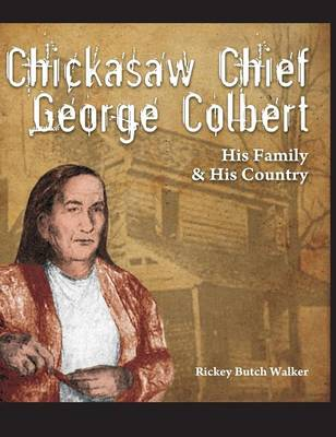 Chickasaw Chief George Colbert: His Family and His Country (Hardback)