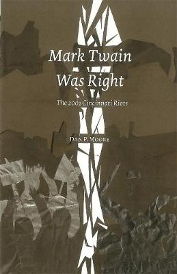 Mark Twain Was Right: The 2001 Cincinnatti Riots (Paperback)