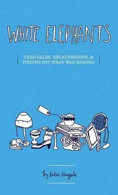 White Elephants: On Yard Sales, Relationships, and Finding What Was Missing (Paperback)