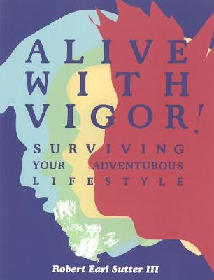 Alive With Vigor!: How To Be Healthy (Paperback)