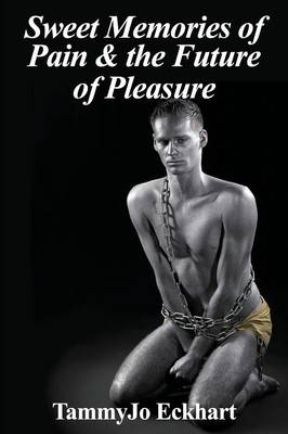 Sweet Memories of Pain & the Future of Pleasure (Paperback)