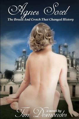 Agnes Sorel: The Breast and Crotch That Changed History - Dorothy Surrenders Books (Paperback)