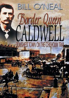 Border Queen Caldwell: Toughest Town on the Chisholm Trail (Paperback)