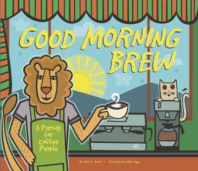 Good Morning Brew: A Parody for Coffee People (Hardback)