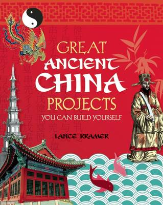 GREAT ANCIENT CHINA PROJECTS: YOU CAN BUILD YOURSELF (Hardback)