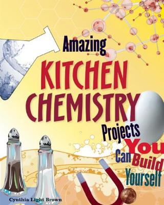 Amazing KITCHEN CHEMISTRY Projects: You Can Build Yourself (Hardback)