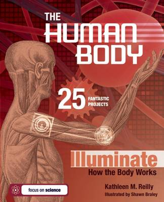 THE HUMAN BODY: 25 FANTASTIC PROJECTS Illuminate How the Body Works (Hardback)