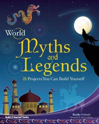 World Myths and Legends: 25 Projects You Can Build Yourself - Build It Yourself (Hardback)