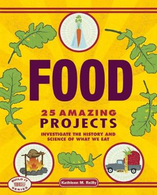 Food: 25 Amazing Projects Investigate the History and Science of What We Eat (Hardback)