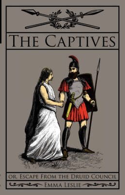 The Captives: Or, Escape from the Druid Council (Paperback)