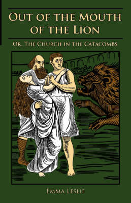 Out of the Mouth of the Lion: Or, the Church in the Catacombs (Paperback)