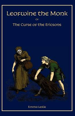 Leofwine the Monk: Or, the Curse of the Ericsons, a Story of a Saxon Family (Paperback)