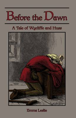 Before the Dawn: A Tale of Wycliffe and Huss (Hardback)