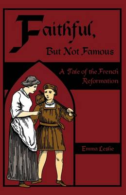 Faithful, But Not Famous: A Tale of the French Reformation (Paperback)