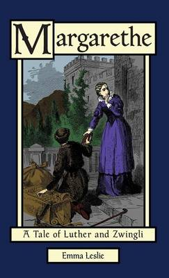 Margarethe: A Tale of Luther and Zwingli (Hardback)