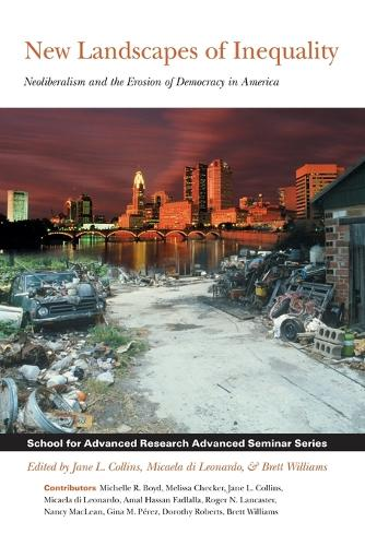 New Landscapes of Inequality: Neoliberalism and the Erosion of Democracy in America - School for Advanced Research Advanced Seminar Series (Paperback)