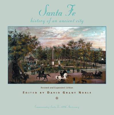 Santa Fe: History of an Ancient City: Revised and Expanded Edition (Hardback)