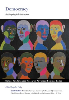 Democracy: Anthropological Approaches - School for Advanced Research Advanced Seminar Series (Paperback)