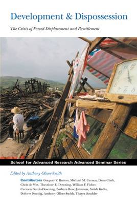 Development and Dispossession: The Crisis of Forced Displacement and Resettlement - School for Advanced Research Advanced Seminar Series (Paperback)