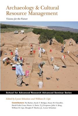 Archaeology & Cultural Resource Management: Visions for the Future - School for Advanced Research Advanced Seminar Series (Paperback)