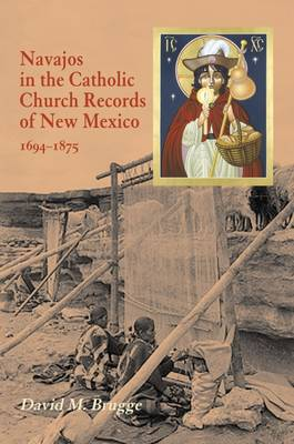 Navajos in the Catholic Church: Records of New Mexico, 1694-1875 (Paperback)