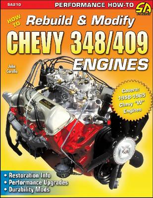 How to Rebuild & Modify Chevy 348/409 Engines: Restoration Info. Performance Upgrades. Durability Mods (Paperback)