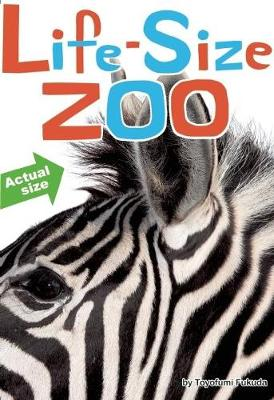 Life-Size Zoo: From Tiny Rodents to Gigantic Elephants, An Actual Size Animal Encyclopedia (Hardback)