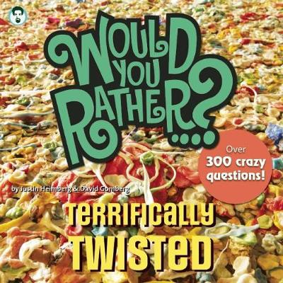 Would You Rather...? Terrifically Twisted: Over 300 Crazy Questions! - Would You Rather...? (Paperback)