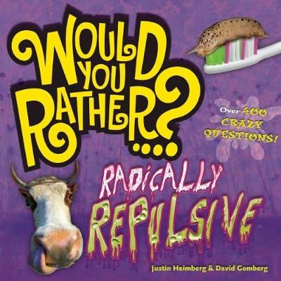 Would You Rather...? Radically Repulsive: Over 400 Crazy Questions! - Would You Rather...? (Paperback)