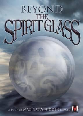 Beyond the Spirit Glass: A Book of Magically Hidden Images (Hardback)