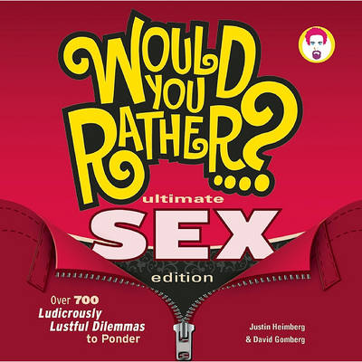 Would You Rather...? Ultimate SEX Edition: Over 700 Ludicrously Lustful Dilemmas to Ponder (Paperback)