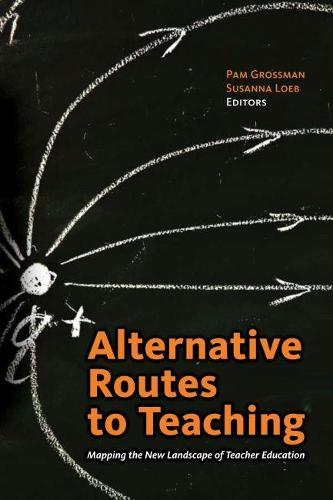 Alternative Routes to Teaching: Mapping the New Landscape of Teacher Education (Paperback)