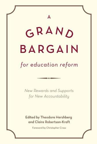 A Grand Bargain for Education Reform: New Rewards and Supports for New Accountability (Paperback)