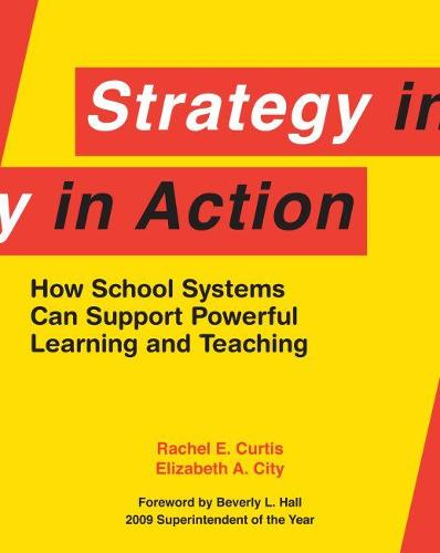 Strategy in Action: How School Systems Can Support Powerful Learning and Teaching (Paperback)