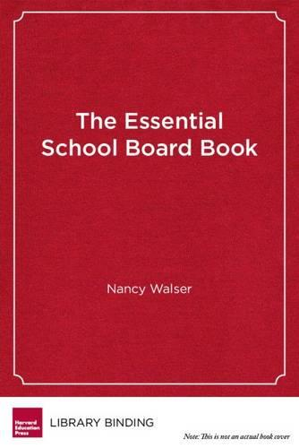 The Essential School Board Book: Better Governance in the Age of Accountability (Hardback)