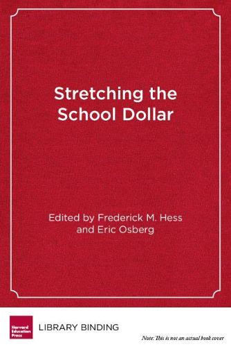 Stretching the School Dollar: How Schools and Districts Can Save Money While Serving Students Best (Hardback)