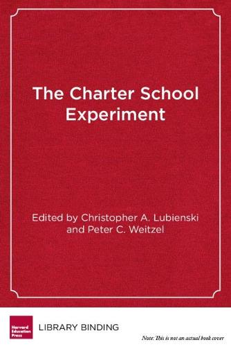 The Charter School Experiment: Expectations, Evidence, and Implications (Hardback)