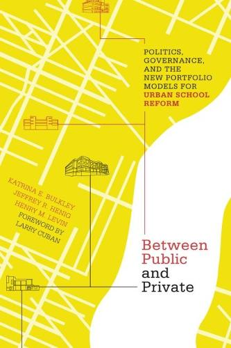 Between Public and Private: Politics, Governance, and the New Portfolio Models for Urban School Reform (Paperback)